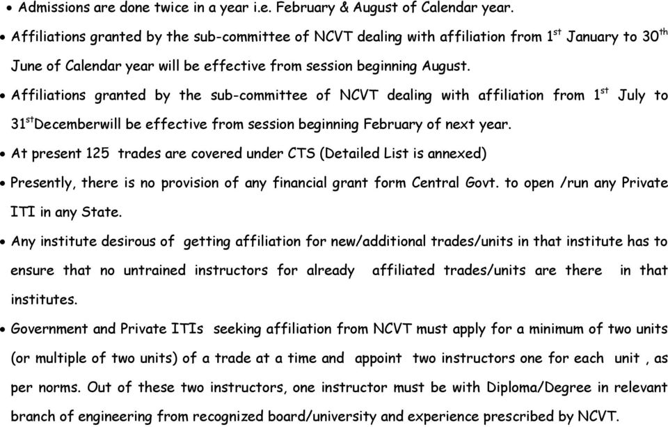 Affiliations granted by the sub-committee of NCVT dealing with affiliation from 1 st July to 31 st Decemberwill be effective from session beginning February of next year.