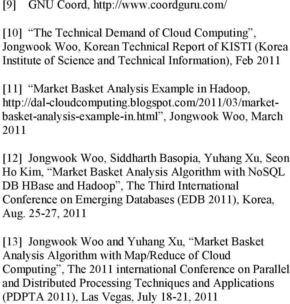 in Hadoop, http://dal-cloudcomputing.blogspot.com/2011/03/marketbasket-analysis-example-in.