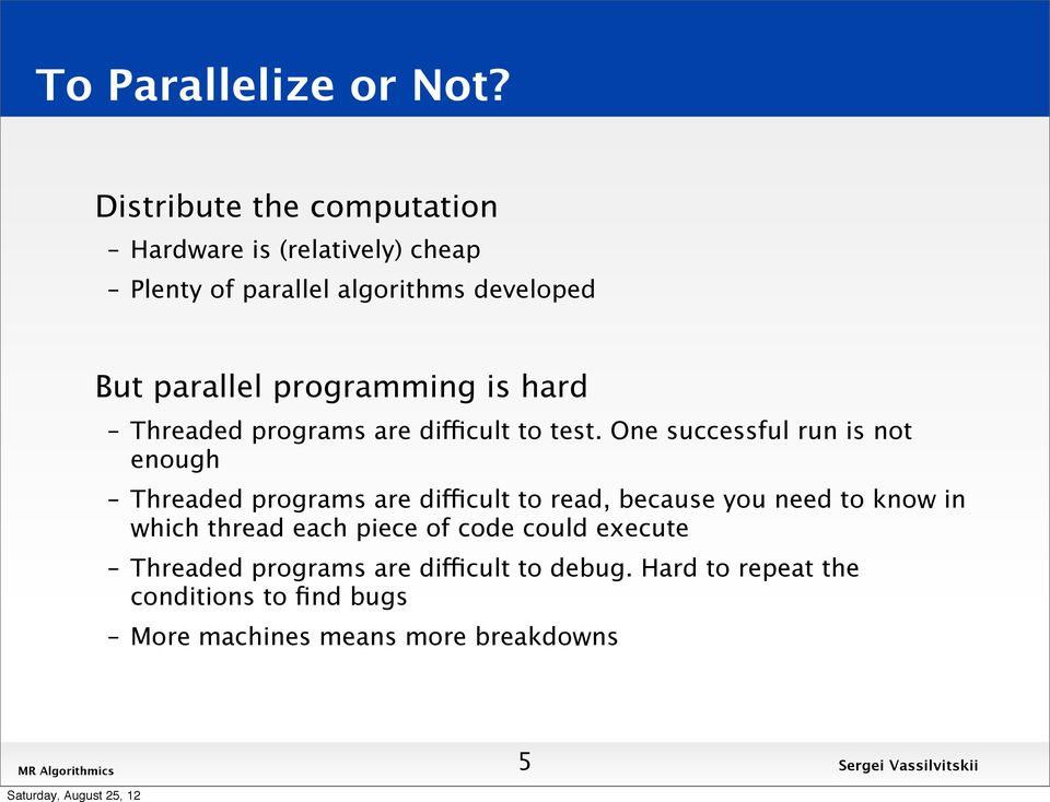 programming is hard Threaded programs are difficult to test.