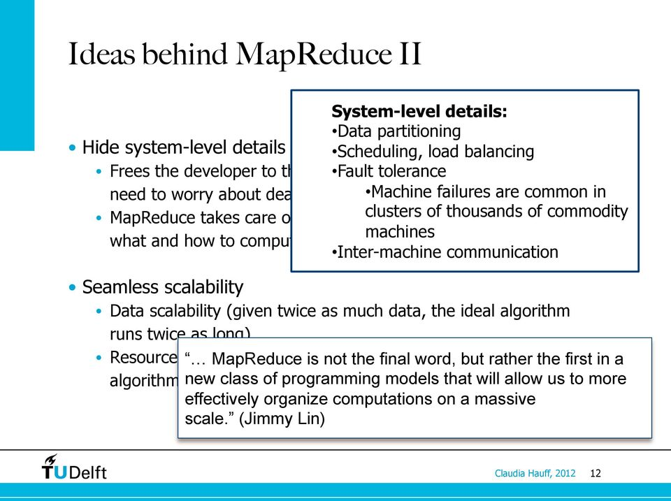 machines what and how to compute) Inter-machine communication Seamless scalability Data scalability (given twice as much data, the ideal algorithm runs twice as long) Resource scalability MapReduce