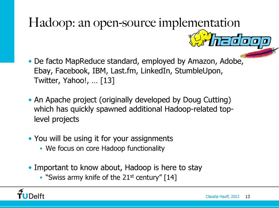 , [13] An Apache project (originally developed by Doug Cutting) which has quickly spawned additional Hadoop-related
