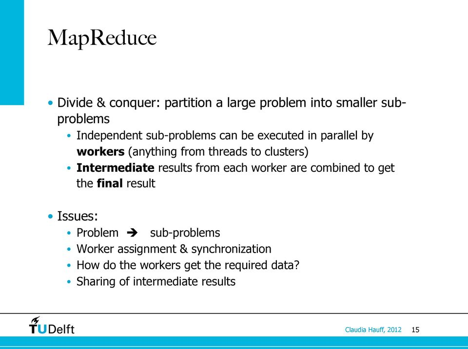 Intermediate results from each worker are combined to get the final result Issues: Problem