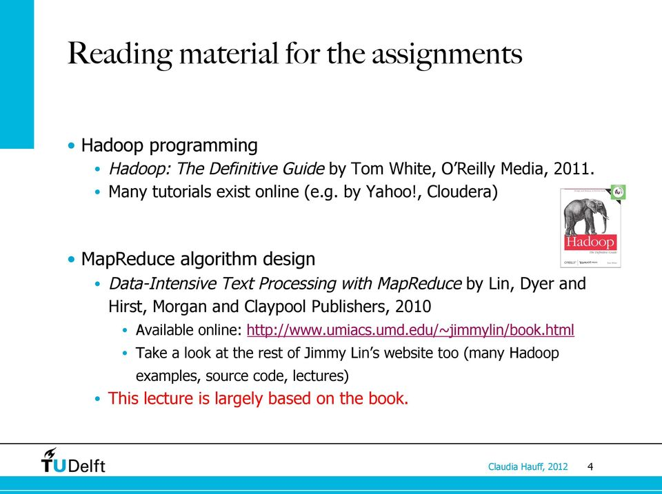 , Cloudera) MapReduce algorithm design Data-Intensive Text Processing with MapReduce by Lin, Dyer and Hirst, Morgan and Claypool