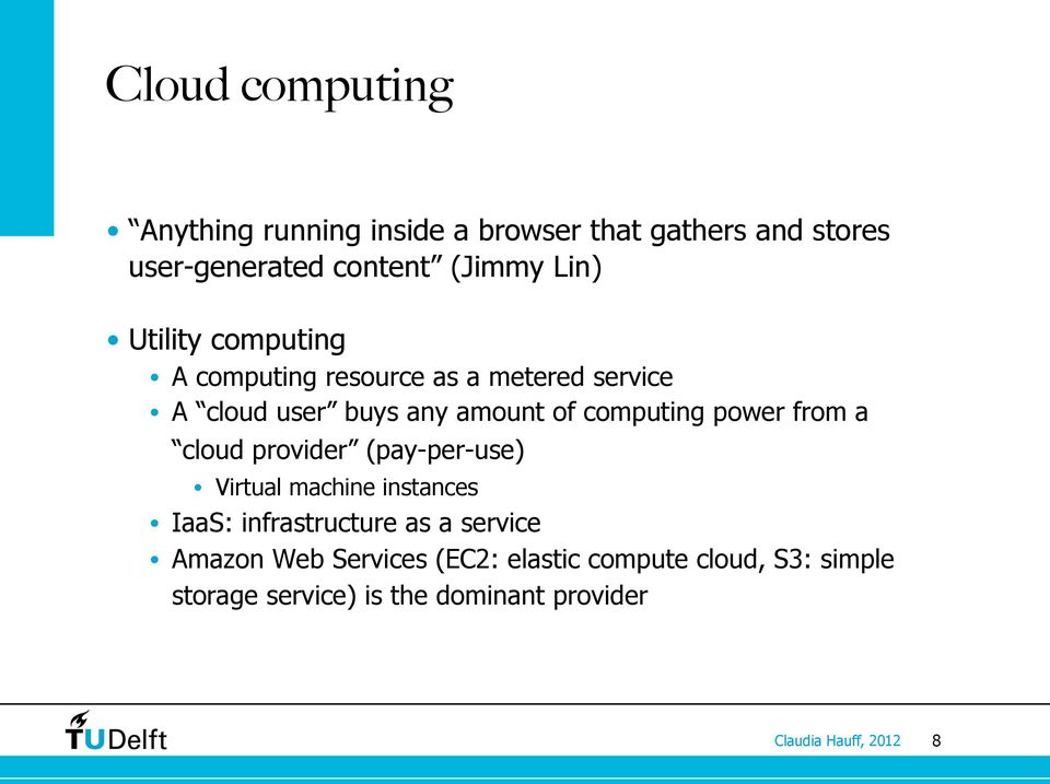 computing power from a cloud provider (pay-per-use) Virtual machine instances IaaS: infrastructure as a