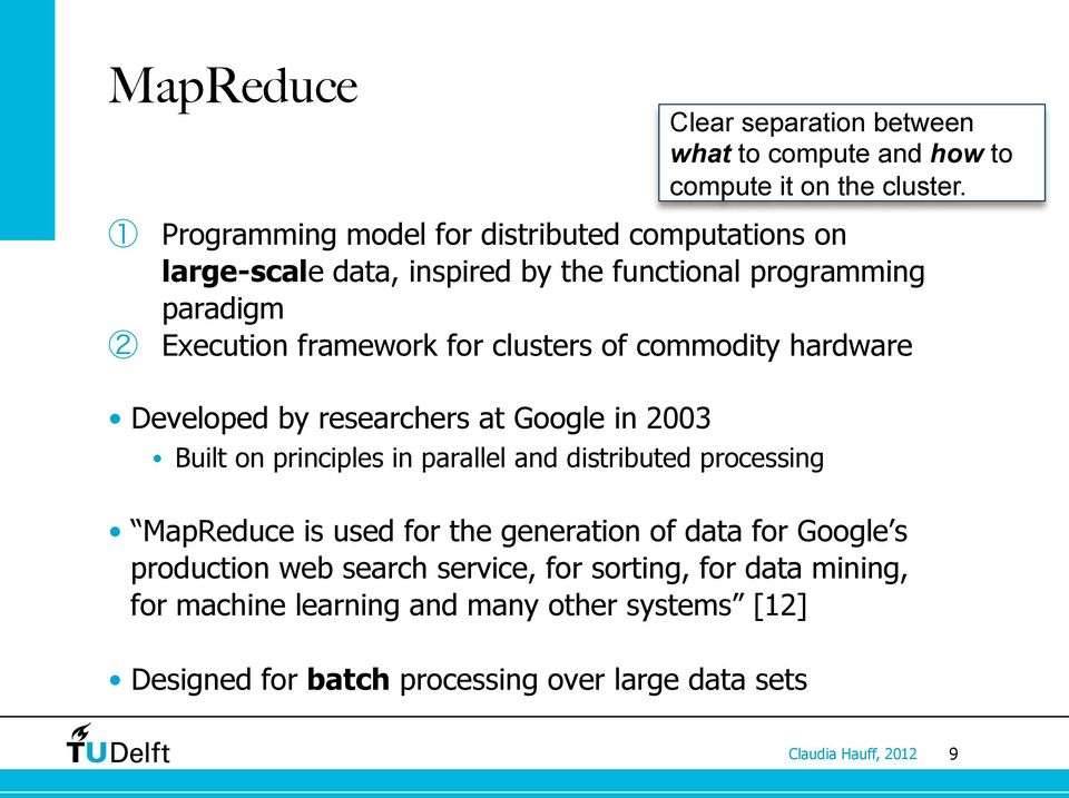 MapReduce is used for the generation of data for Google s production web search service, for sorting, for data mining, for machine learning and
