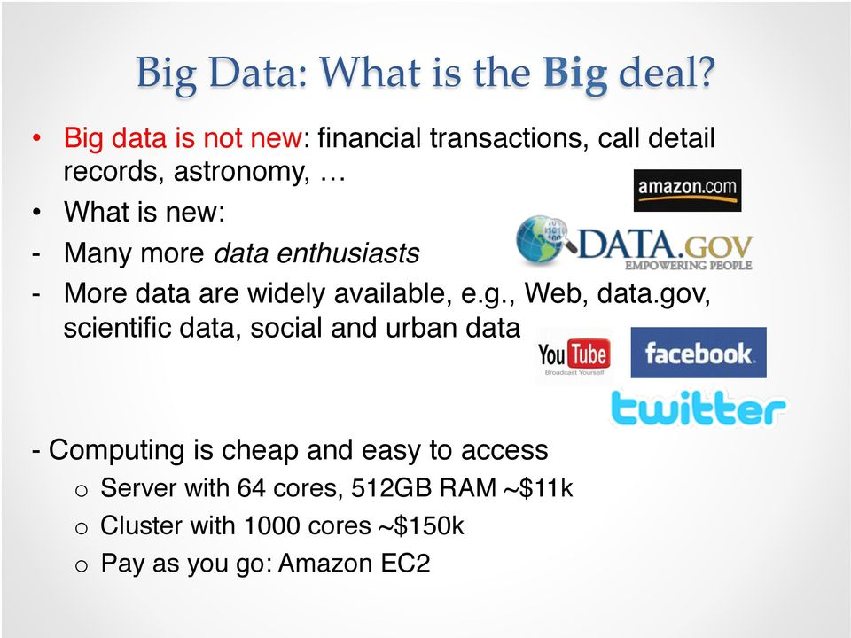 - Many more data enthusiasts! - More data are widely available, e.g., Web, data.