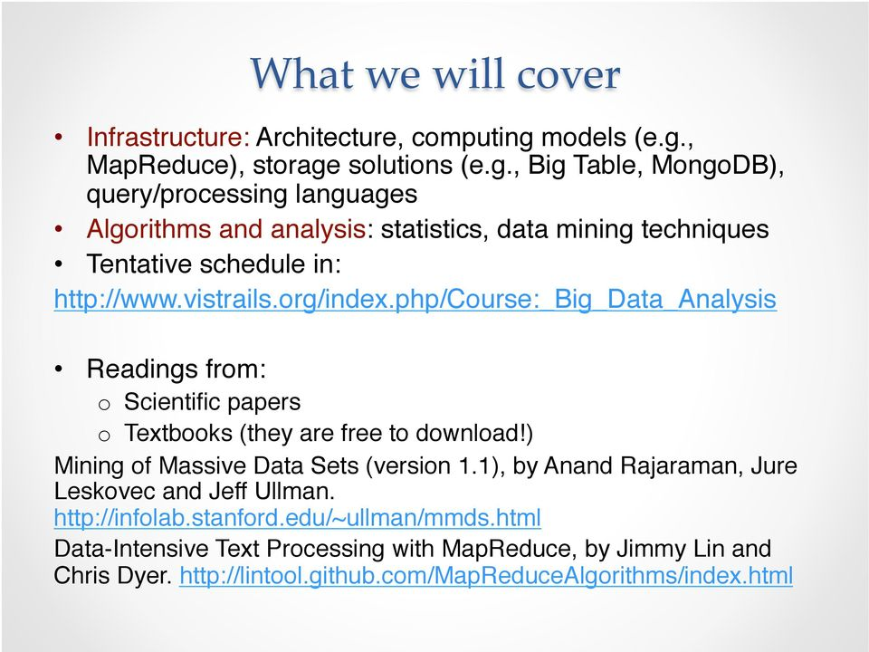 o Scientific papers! o Textbooks (they are free to download!)! Mining of Massive Data Sets (version 1.1), by Anand Rajaraman, Jure Leskovec and Jeff Ullman.