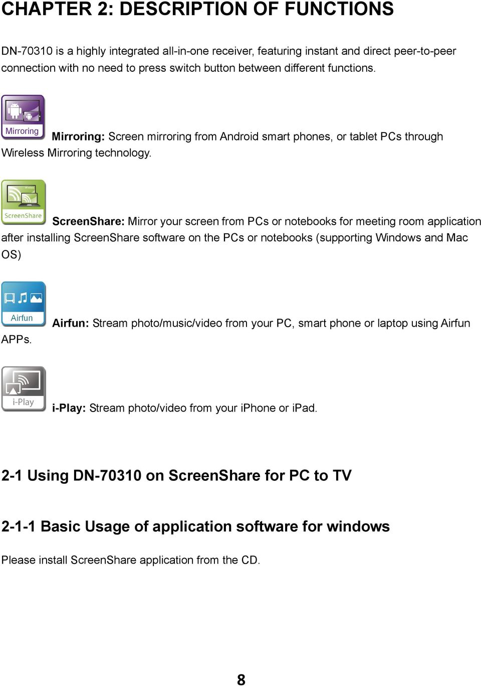 ScreenShare: Mirror your screen from PCs or notebooks for meeting room application after installing ScreenShare software on the PCs or notebooks (supporting Windows and Mac OS) Airfun APPs.