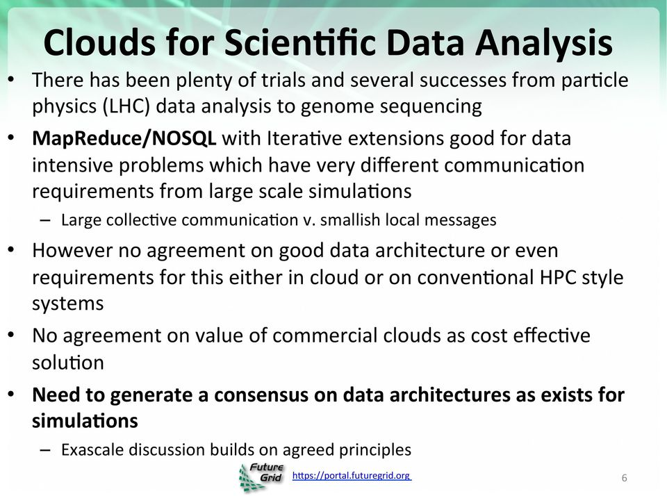 smallish local messages However no agreement on good data architecture or even requirements for this either in cloud or on conven;onal HPC style systems No agreement on