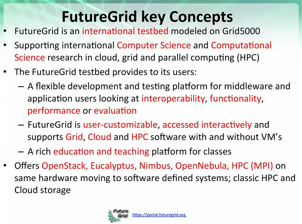 interoperability, func;onality, performance or evalua;on FutureGrid is user- customizable, accessed interac;vely and supports Grid, Cloud and HPC sorware with and without VM