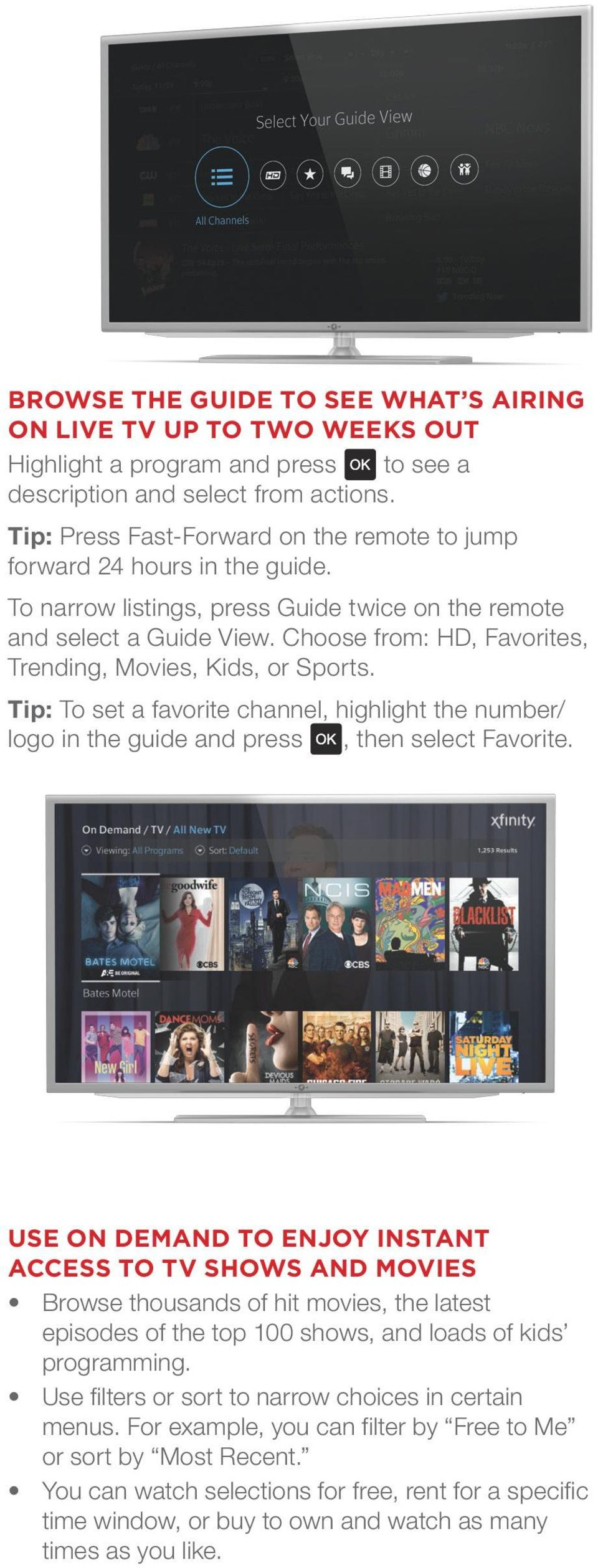 Choose from: HD, Favorites, Trending, Movies, Kids, or Sports. Tip: To set a favorite channel, highlight the number/ logo in the guide and press, then select Favorite.