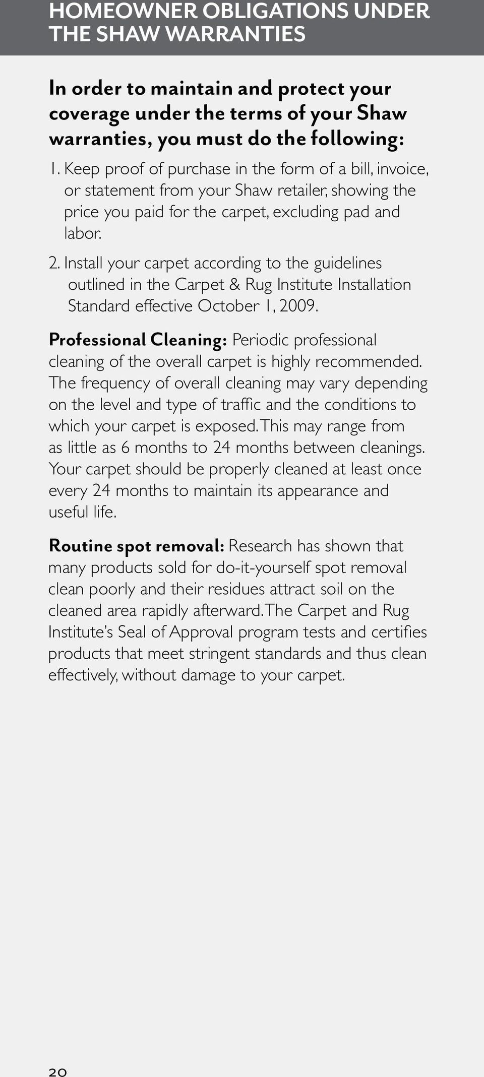 I nstall your carpet according to the guidelines outlined in the Carpet & Rug Institute Installation Standard effective October 1, 2009.