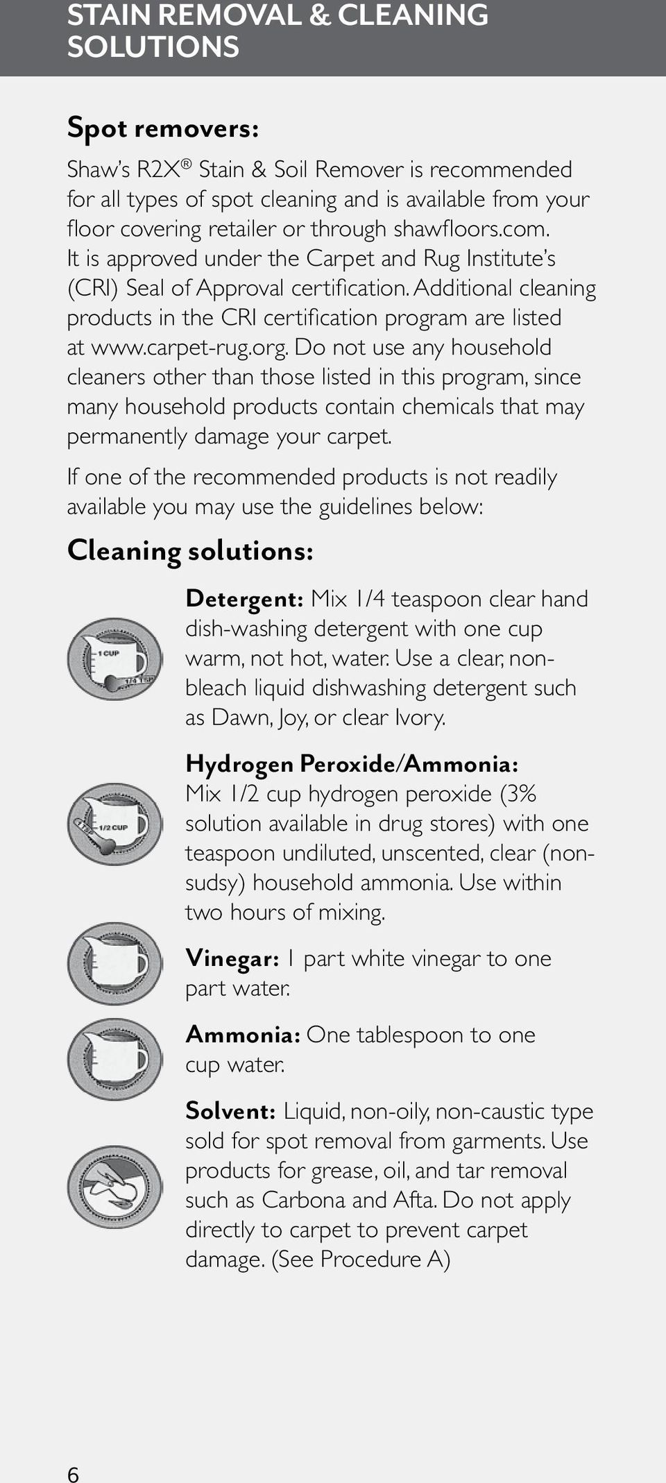 org. Do not use any household cleaners other than those listed in this program, since many household products contain chemicals that may permanently damage your carpet.