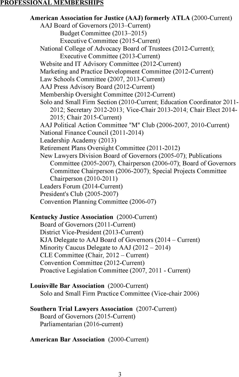 (2012-Current) Law Schools Committee (2007, 2013-Current) AAJ Press Advisory Board (2012-Current) Membership Oversight Committee (2012-Current) Solo and Small Firm Section (2010-Current; Education