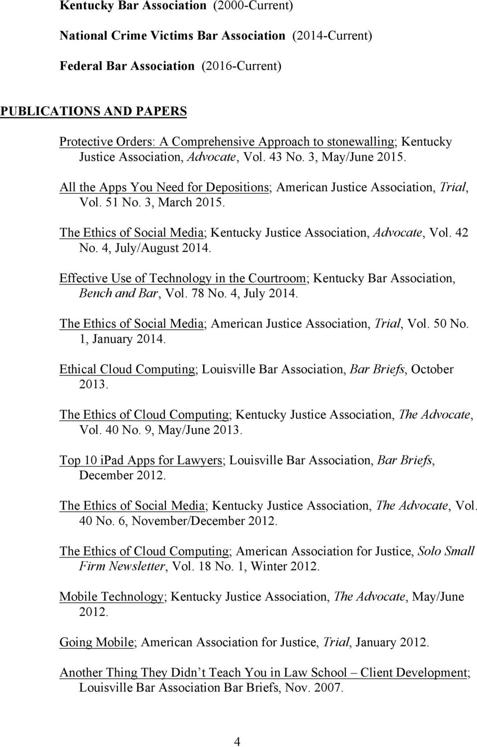 The Ethics of Social Media; Kentucky Justice Association, Advocate, Vol. 42 No. 4, July/August 2014. Effective Use of Technology in the Courtroom; Kentucky Bar Association, Bench and Bar, Vol. 78 No.