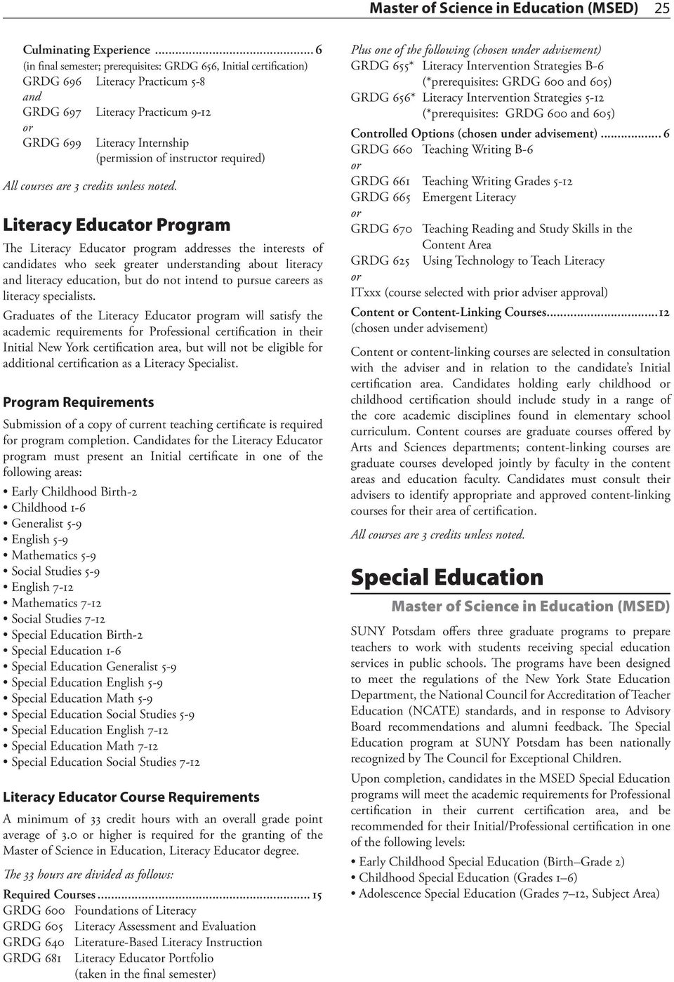 required) Literacy Educat Program The Literacy Educat program addresses the interests of candidates who seek greater understanding about literacy and literacy education, but do not intend to pursue