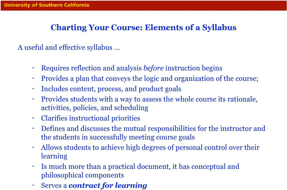 scheduling Clarifies instructional priorities Defines and discusses the mutual responsibilities for the instructor and the students in successfully meeting course goals Allows
