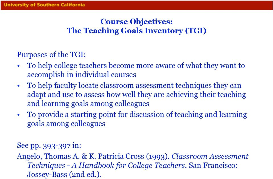 teaching and learning goals among colleagues To provide a starting point for discussion of teaching and learning goals among colleagues See pp.