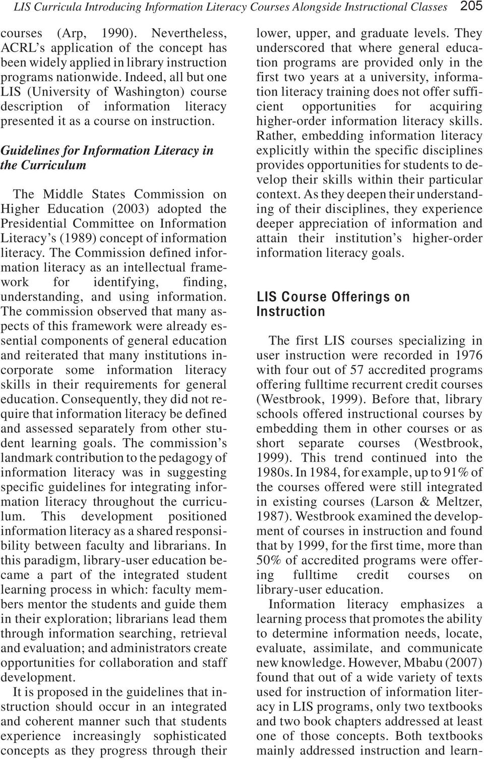 Indeed, all but one LIS (University of Washington) course description of information literacy presented it as a course on instruction.