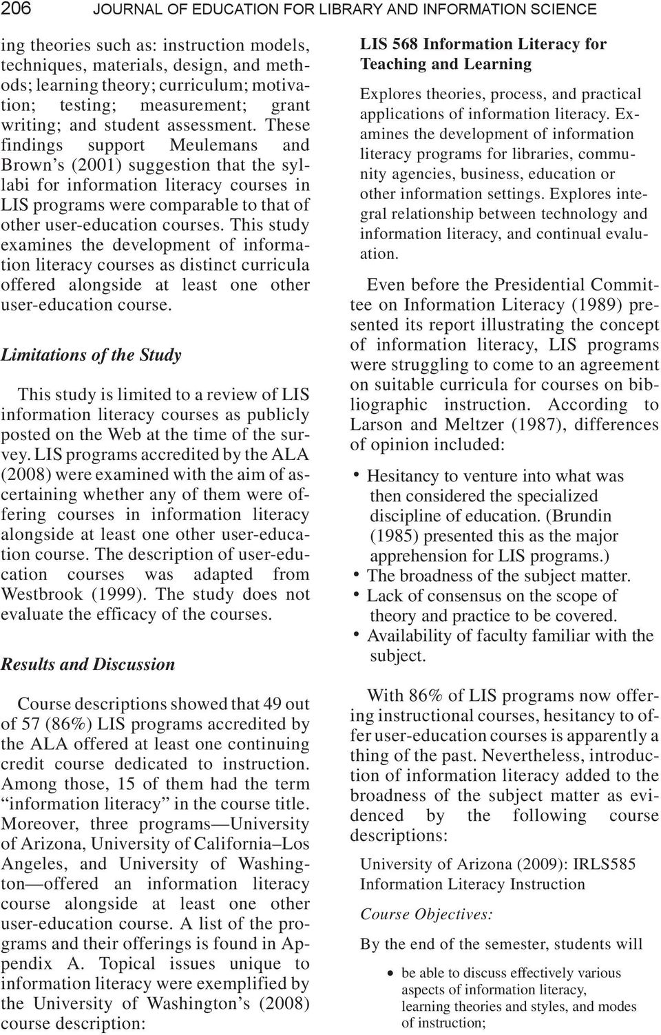 These findings support Meulemans and Brown s (2001) suggestion that the syllabi for information literacy courses in LIS programs were comparable to that of other user-education courses.