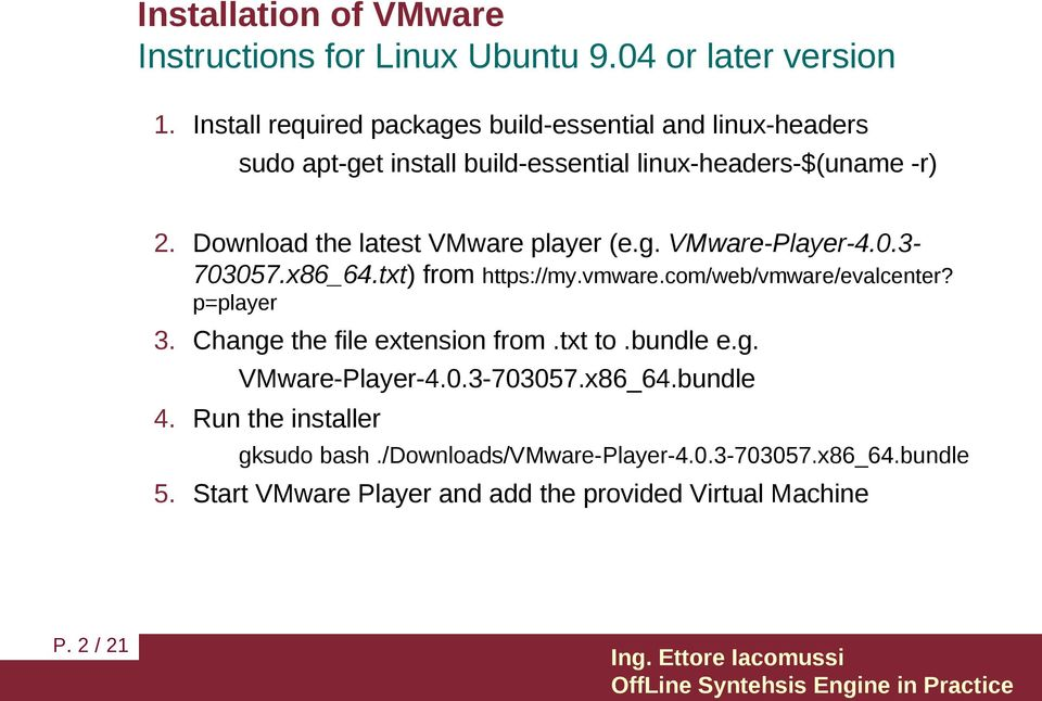 Download the latest VMware player (e.g. VMware-Player-4.0.3-703057.x86_64.txt) from https://my.vmware.com/web/vmware/evalcenter? p=player 3.
