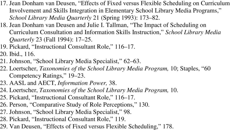 Tallman, The Impact of Scheduling on Curriculum Consultation and Information Skills Instruction, School Library Media Quarterly 23 (Fall 1994): 17 25. 19. Pickard, Instructional Consultant Role, 116 17.