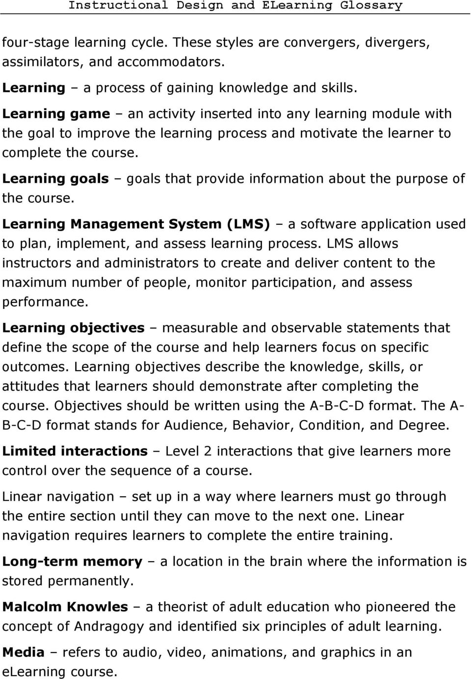 Learning goals goals that provide information about the purpose of the course. Learning Management System (LMS) a software application used to plan, implement, and assess learning process.