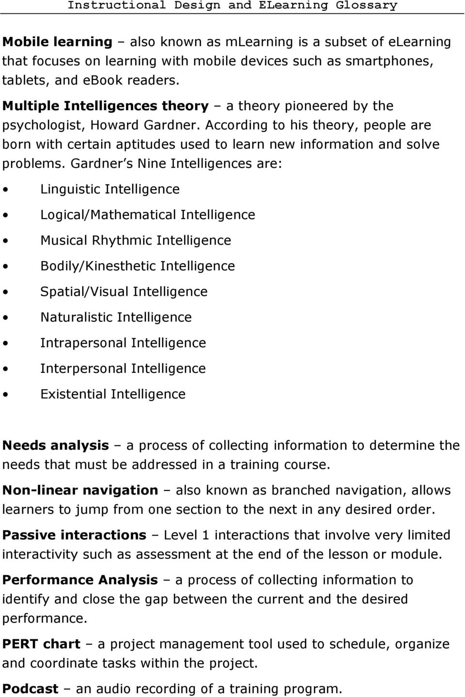 Gardner s Nine Intelligences are: Linguistic Intelligence Logical/Mathematical Intelligence Musical Rhythmic Intelligence Bodily/Kinesthetic Intelligence Spatial/Visual Intelligence Naturalistic