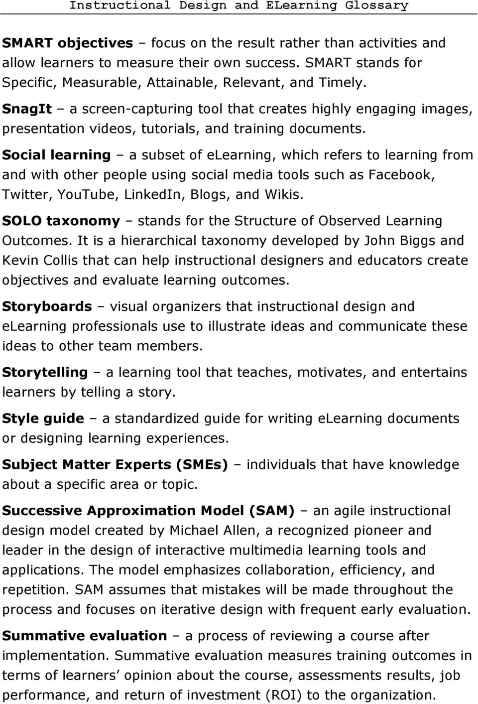 Social learning a subset of elearning, which refers to learning from and with other people using social media tools such as Facebook, Twitter, YouTube, LinkedIn, Blogs, and Wikis.