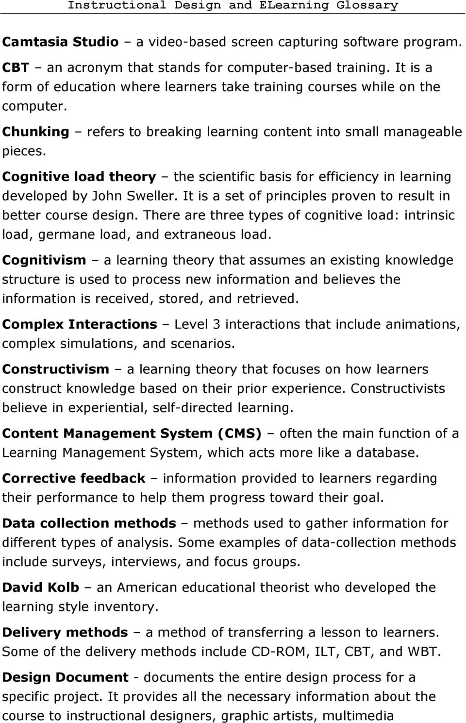 Cognitive load theory the scientific basis for efficiency in learning developed by John Sweller. It is a set of principles proven to result in better course design.