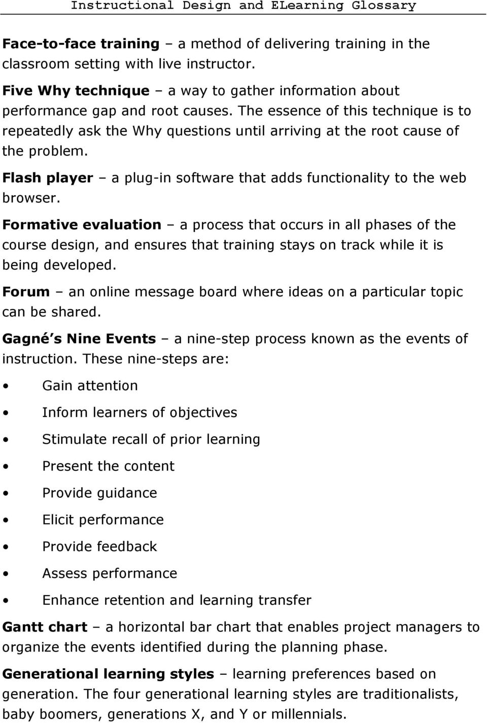 Formative evaluation a process that occurs in all phases of the course design, and ensures that training stays on track while it is being developed.