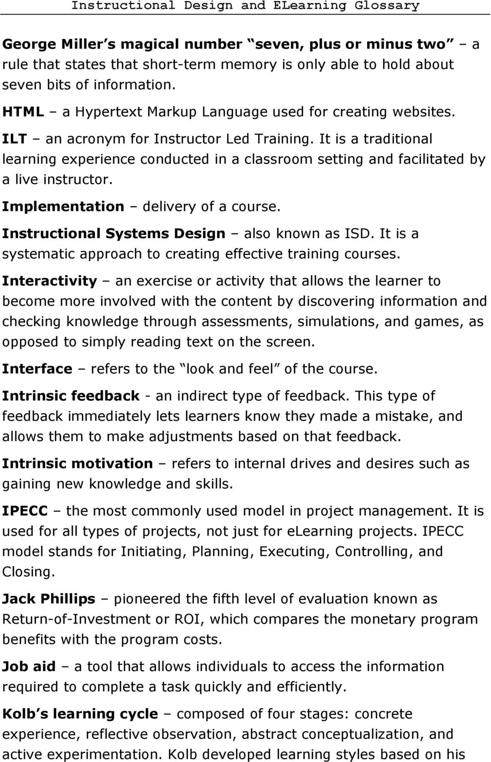 It is a traditional learning experience conducted in a classroom setting and facilitated by a live instructor. Implementation delivery of a course. Instructional Systems Design also known as ISD.