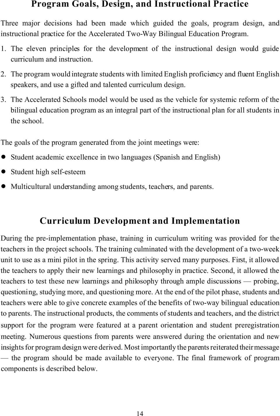 The program would integrate students with limited English proficiency and fluent English speakers, and use a gifted and talented curriculum design. 3.