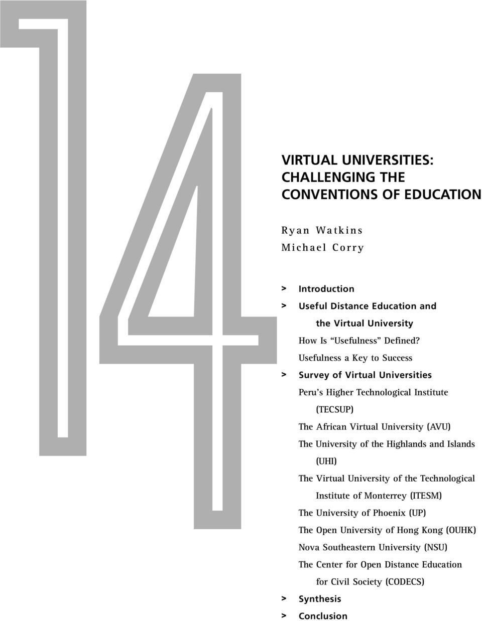 Usefulness a Key to Success > Survey of Virtual Universities Peru s Higher Technological Institute (TECSUP) The African Virtual University (AVU) The University of