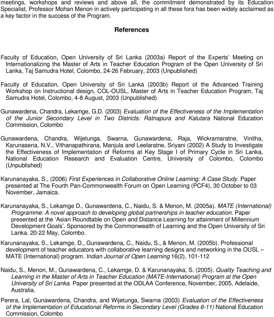 References Faculty of Education, Open University of Sri Lanka (2003a) Report of the Experts Meeting on Internationalizing the Master of Arts in Teacher Education Program of the Open University of Sri