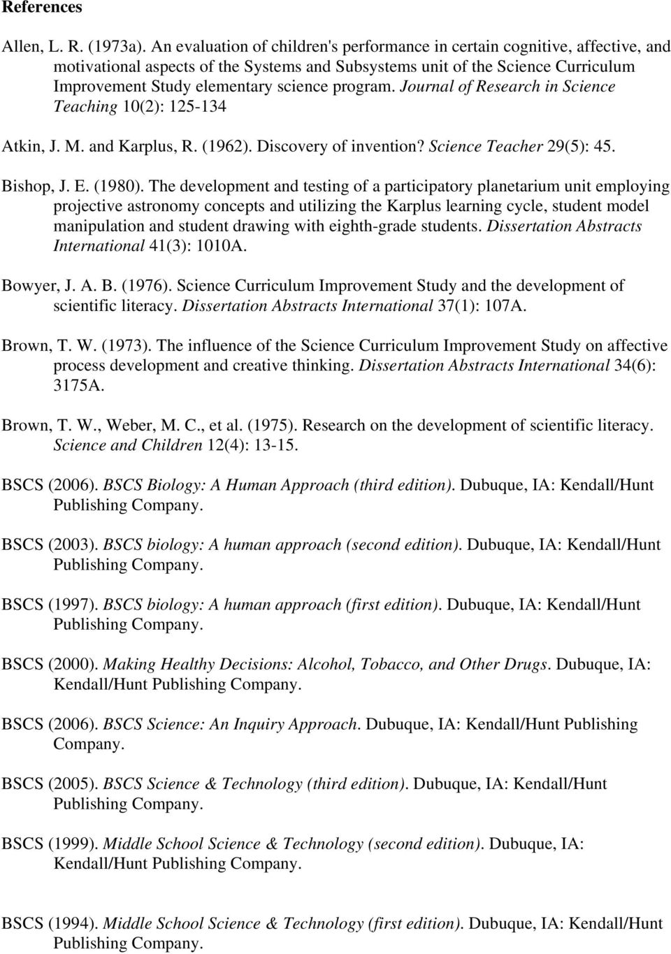 program. Journal of Research in Science Teaching 10(2): 125-134 Atkin, J. M. and Karplus, R. (1962). Discovery of invention? Science Teacher 29(5): 45. Bishop, J. E. (1980).