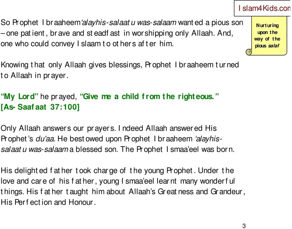 [As-Saafaat 37:100] Only Allaah answers our prayers. Indeed Allaah answered His Prophet s du aa. He bestowed upon Prophet Ibraaheem alayhissalaatu was-salaam a blessed son.