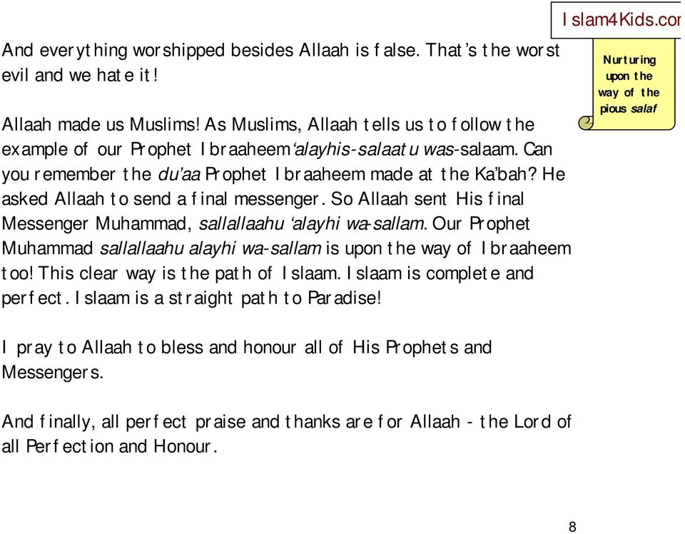 He asked Allaah to send a final messenger. So Allaah sent His final Messenger Muhammad, sallallaahu alayhi wa-sallam.