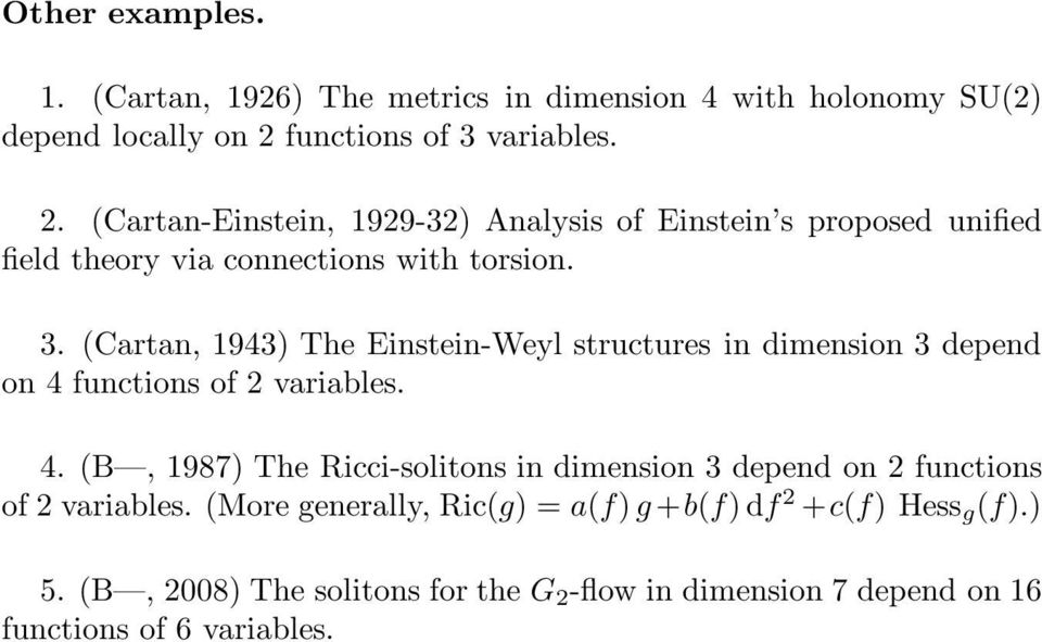 4. (B, 1987) The Ricci-solitons in dimension 3 depend on 2 functions of 2 variables. (More generally, Ric(g) =a(f) g +b(f)df 2 +c(f) Hess g (f).