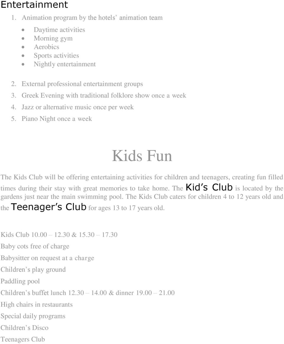 Piano Night once a week Kids Fun The Kids Club will be offering entertaining activities for children and teenagers, creating fun filled times during their stay with great memories to take home.