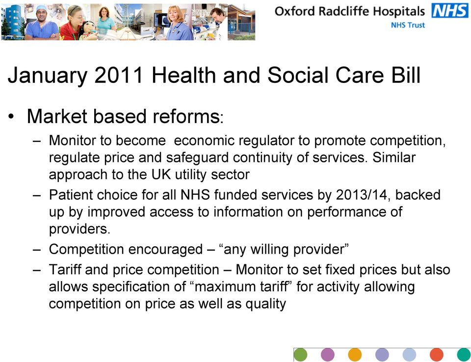 Similar approach to the UK utility sector Patient choice for all NHS funded services by 2013/14, backed up by improved access to