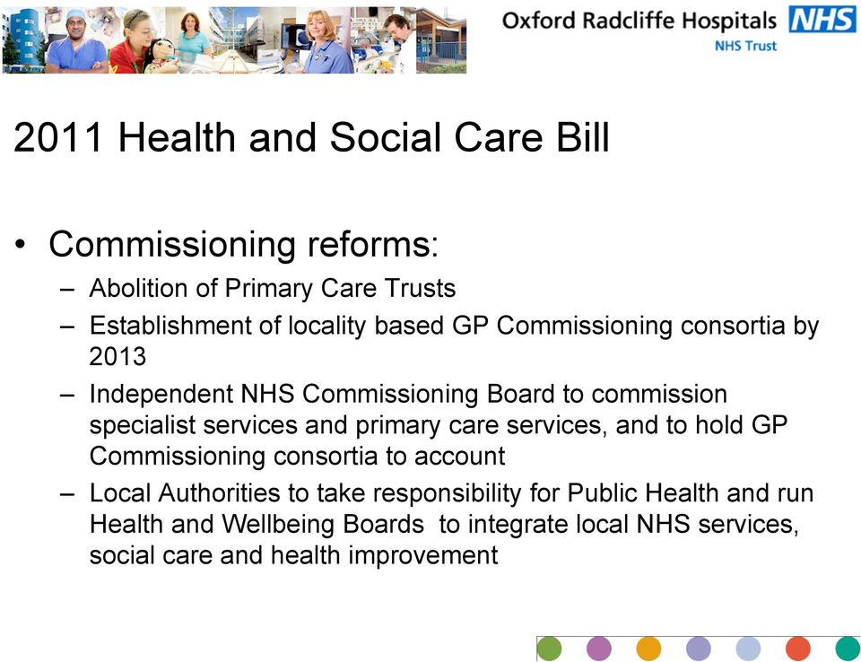 primary care services, and to hold GP Commissioning consortia to account Local Authorities to take responsibility