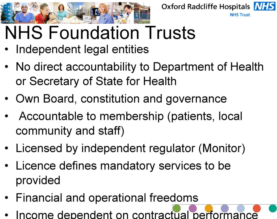 (patients, local community and staff) Licensed by independent regulator (Monitor) Licence defines