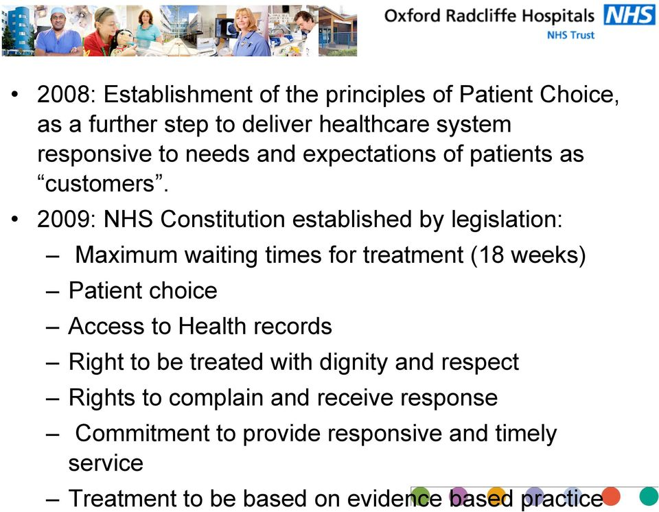 2009: NHS Constitution established by legislation: Maximum waiting times for treatment (18 weeks) Patient choice Access to Health
