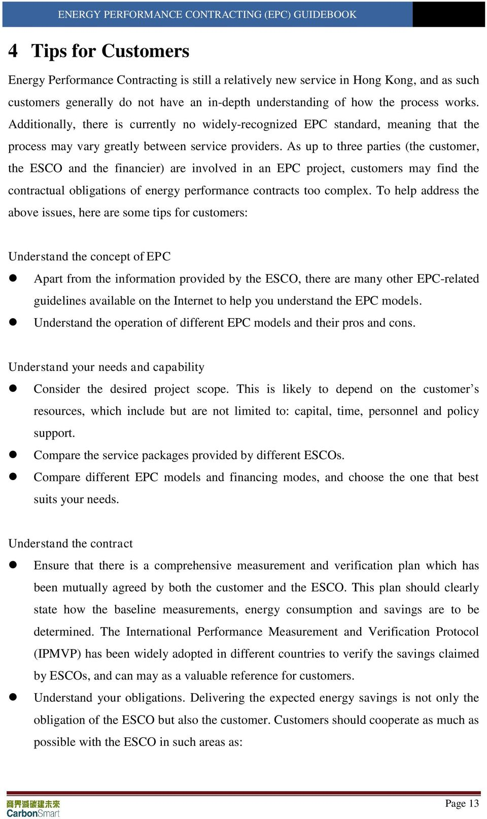 As up to three parties (the customer, the ESCO and the financier) are involved in an EPC project, customers may find the contractual obligations of energy performance contracts too complex.