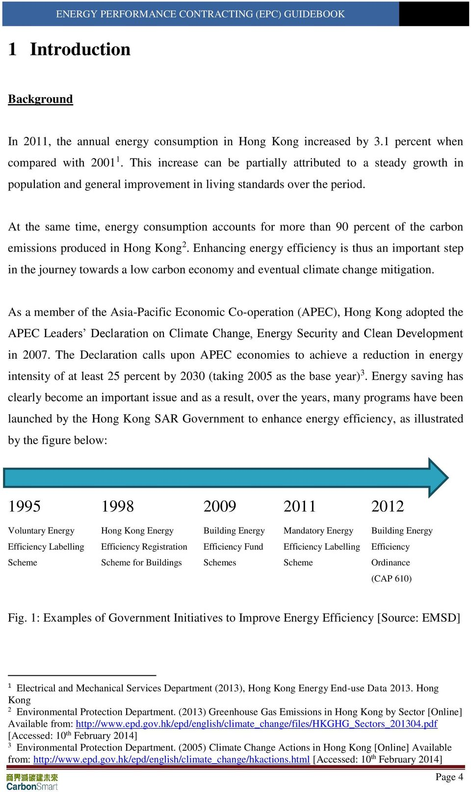 At the same time, energy consumption accounts for more than 90 percent of the carbon emissions produced in Hong Kong 2.