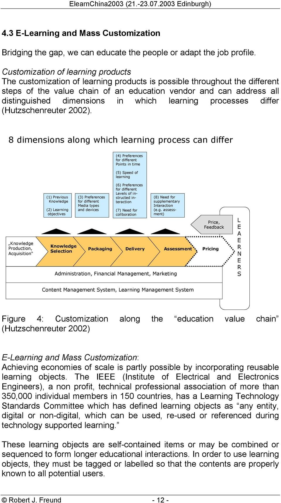dimensions in which learning processes differ (Hutzschenreuter 2002).