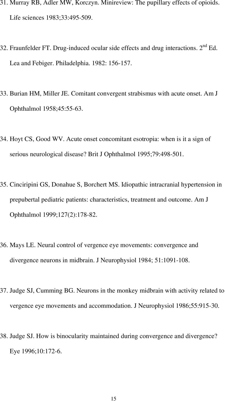 Acute onset concomitant esotropia: when is it a sign of serious neurological disease? Brit J Ophthalmol 1995;79:498-501. 35. Cinciripini GS, Donahue S, Borchert MS.