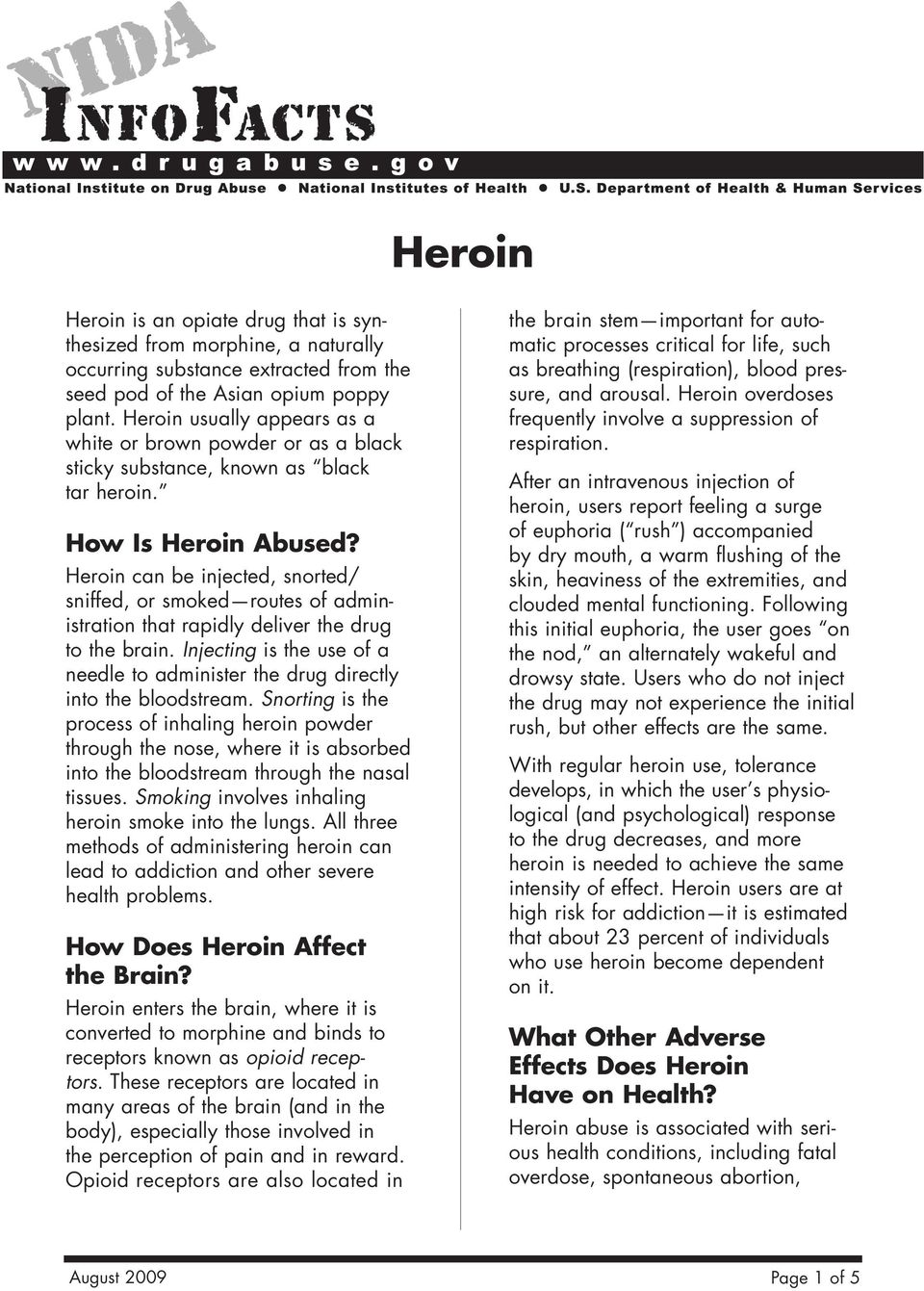Heroin can be injected, snorted/ sniffed, or smoked routes of administration that rapidly deliver the drug to the brain.