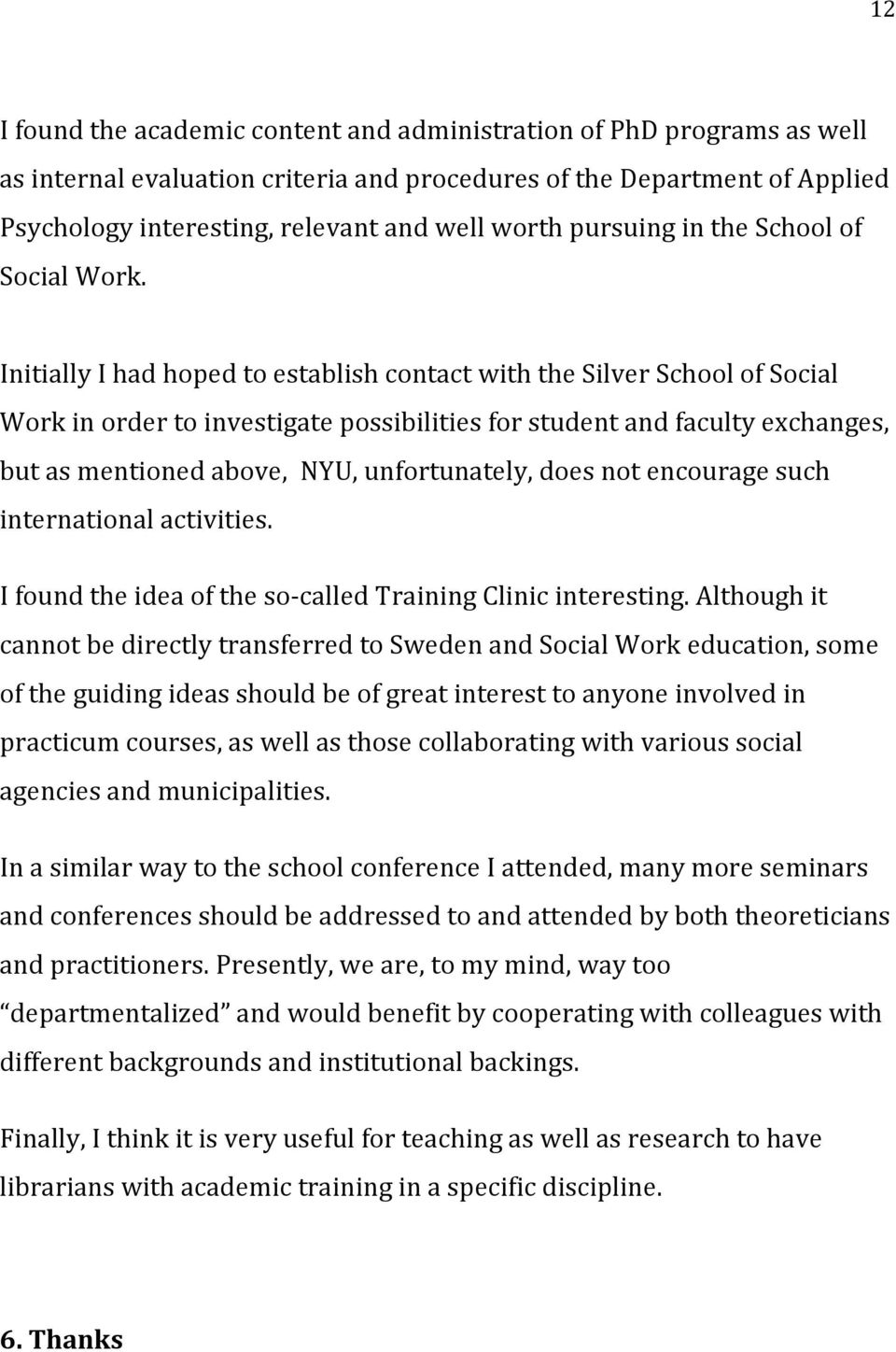 Initially I had hoped to establish contact with the Silver School of Social Work in order to investigate possibilities for student and faculty exchanges, but as mentioned above, NYU, unfortunately,